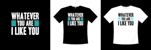 O que você é, eu gosto de você tipografia design de t-shirt