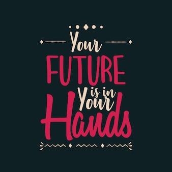O seu futuro está nas suas mãos