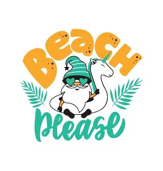 O slogan praia, por favor, com gnomo bonito personagem de desenho animado em um ringue de unicórnio