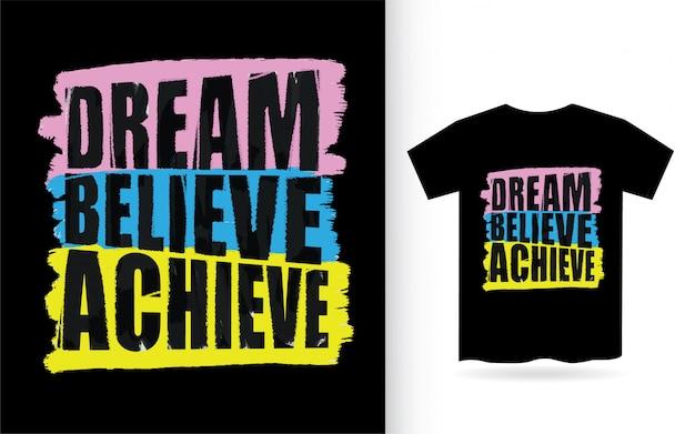 O sonho acredita conseguir tipografia para camiseta