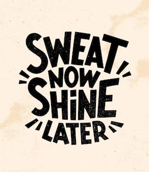 O suor agora brilhará mais tarde. impressão de t-shirt de motivação de ginásio, logotipo, emblema. letras. elemento desenhado de mão para folhetos, banners e cartazes.