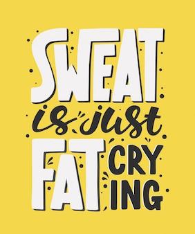 O suor é apenas um choro gordo. motivação para academia