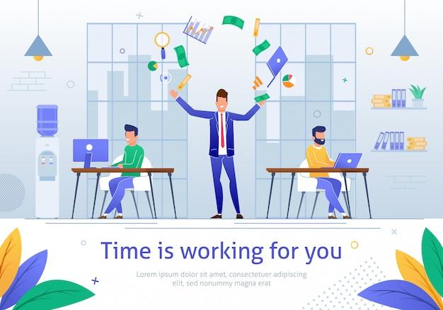 O tempo está trabalhando para você