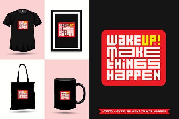 O tshirt na moda da motivação das citações da tipografia acorde! fazer as coisas acontecerem para impressão. letras tipográficas pôster, caneca, sacola, roupas e mercadorias com modelo de design vertical