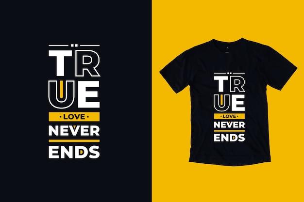 O verdadeiro amor nunca termina com o design moderno de camisetas inspiradoras