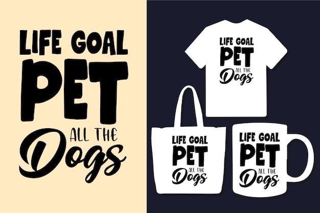 Objetivo de vida, animal de estimação, tipografia, design de citações de todos os cães