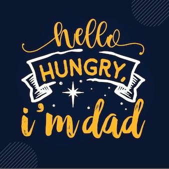 Olá com fome, papai com letras de design vetorial premium para papai