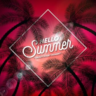 Olá ilustração de verão com letra de tipografia e palmeiras tropicais