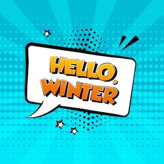 Olá inverno. balão em quadrinhos branco sobre fundo azul. efeito de som em quadrinhos, estrelas e sombra de pontos de meio-tom no estilo pop art.