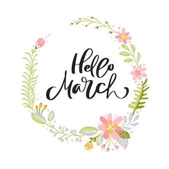 Olá março fundo caligráfico com guirlanda floral