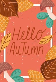 Olá tipografia outono com folhas ornamento de quadro de pinha cogumelo.