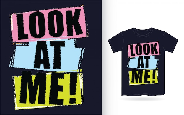 Olhe para mim tipografia para impressão de camiseta