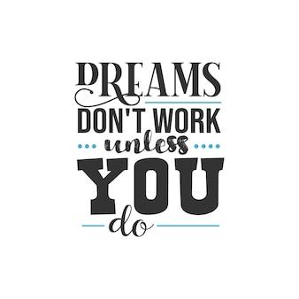Os sonhos não funcionam a menos que você faça, design de citações inspiradoras