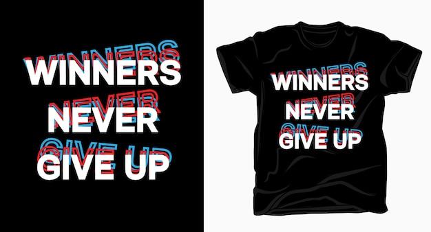 Os vencedores nunca desistem da tipografia do slogan para uma camiseta