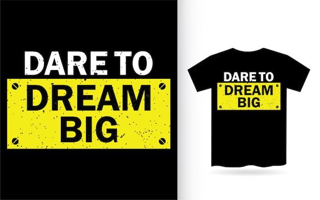 Ouse sonhar a tipografia grande camiseta