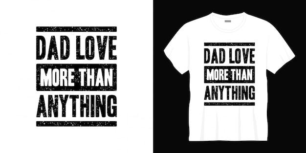 Pai ama mais do que tudo design de t-shirt de tipografia