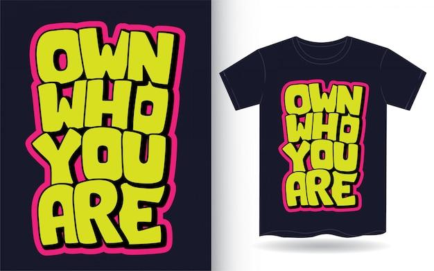 Para possuir quem você é tipografia para camiseta