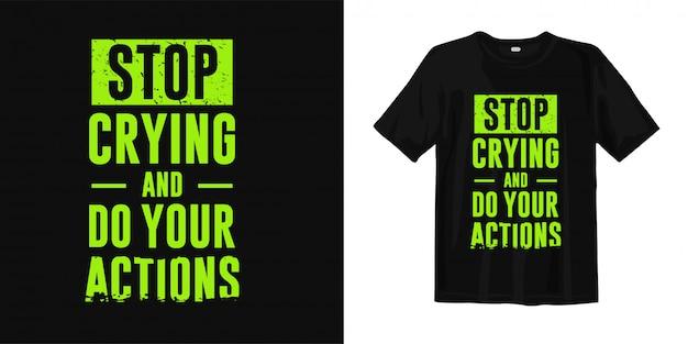 Pare de chorar e faça suas ações. design de camiseta motivacional citações
