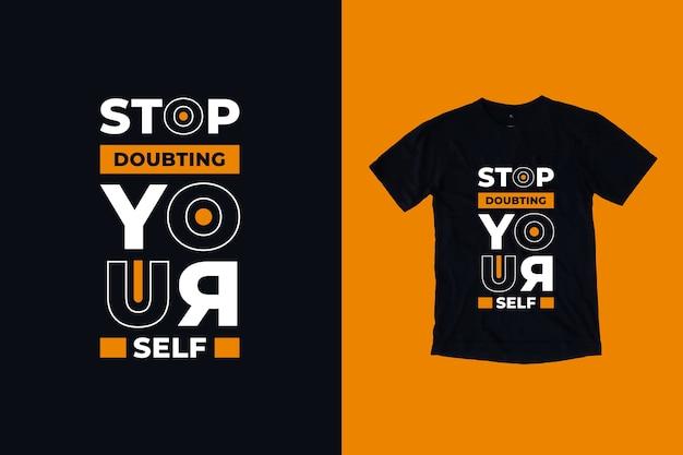 Pare de duvidar de si mesmo citando o design da camiseta