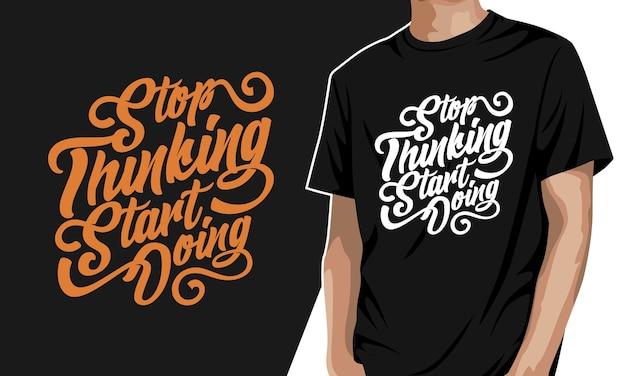Pare de pensar, comece a fazer - camiseta gráfica de tipografia