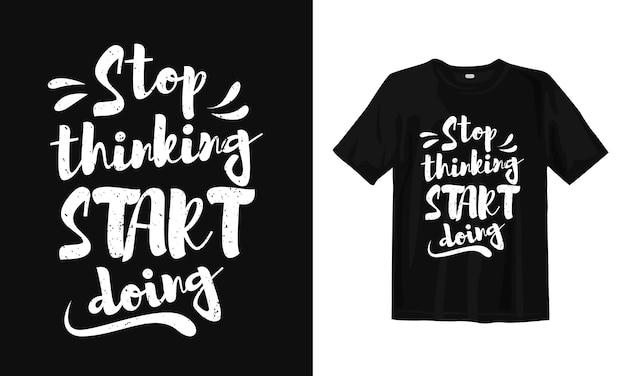 Pare de pensar, comece a fazer. tipografia letras design de t-shirt