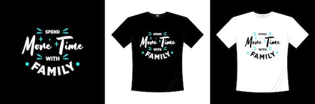 Passe mais tempo com o design de t-shirt de tipografia familiar. amor, camiseta romântica.