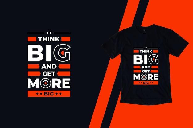 Pense grande e obtenha mais citações modernas de design de camisetas grandes