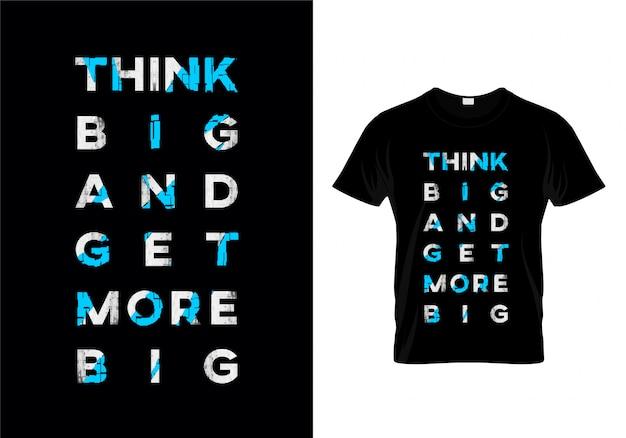 Pense grande e obter mais grande tipografia t vector design da camisa