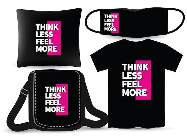 Pense menos, sinta mais design de letras para camiseta e merchandising