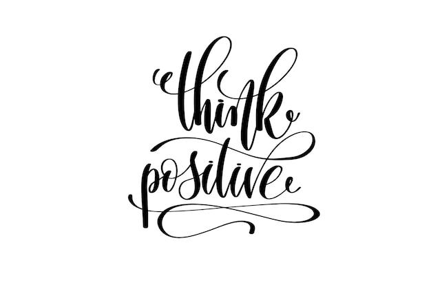Pense positivo com letras de mão, inscrição, citação positiva