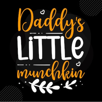 Pequeno munchkin do papai citação do papai premium vector