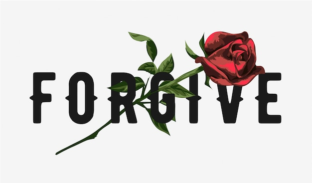 Perdoe o slogan com uma ilustração da rosa