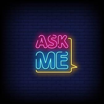 Pergunte-me sinais de néon estilo texto