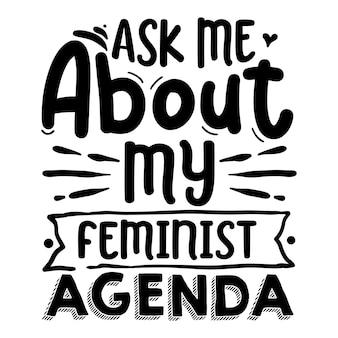 Pergunte-me sobre minha agenda feminista modelo de cotação de tipografia premium vector design