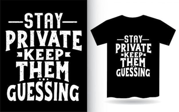 Permaneça privado mantenha-os supondo a tipografia camiseta