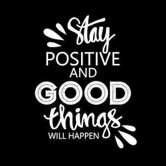 Permanecer positivo e coisas boas vão acontecer, citação motivacional.