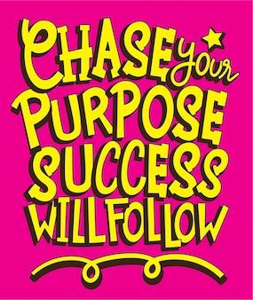 Perseguir seu propósito, o sucesso seguirá, lettering art
