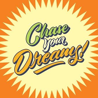 Perseguir seus sonhos rotulação cartaz de tipografia