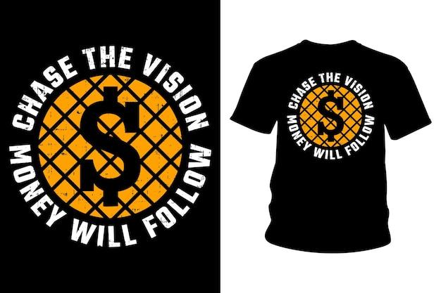 Persiga a visão o dinheiro seguirá o slogan design de tipografia de camisetas