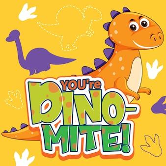 Personagem de dinossauro fofo com design de fonte para a palavra you're dino mite