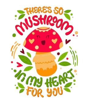 Personagem de fungos de desenho animado com letras desenhadas à mão - há um cogumelo no meu coração para você.