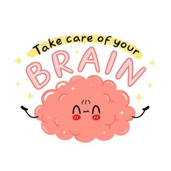 Personagem de órgão do cérebro engraçado bonito. cuide do seu slogan de citação do cérebro. ícone de ilustração do personagem de desenho vetorial kawaii. isolado em um fundo branco. órgão humano, conceito de personagem de desenho animado da mente