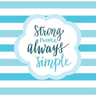 Pessoas fortes sempre simples. citação inspiradora em estilo de caligrafia. cartão vetorial ou cartaz manuscrita