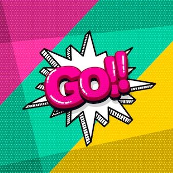 Pop art comic text go speech bubble