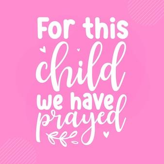 Por esta criança, oramos design de vetor de citações de bebê premium