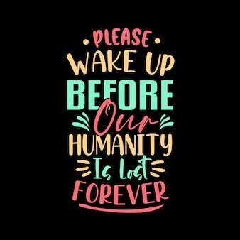 Por favor, acorde antes que nossa humanidade se perca para sempre citações motivacionais design de camisetas