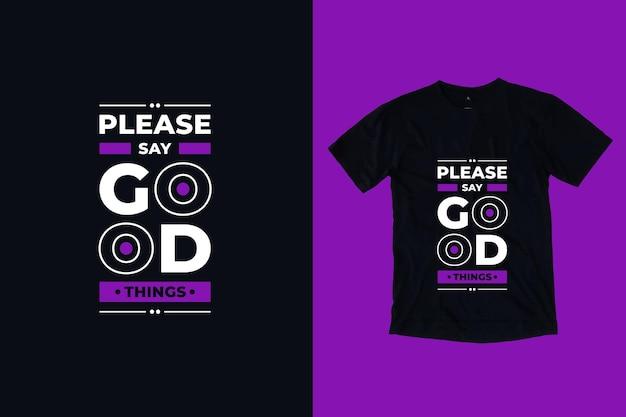 Por favor, diga coisas boas com citações de tpografia moderna design de camisetas
