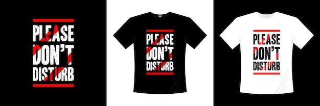 Por favor, não perturbe o design da camisa de tipografia