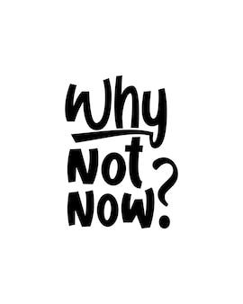 Por que não agora. cartaz de tipografia desenhada à mão