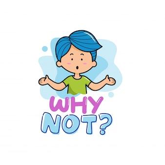Por que não? com ilustração de desenhos animados de menino de caráter